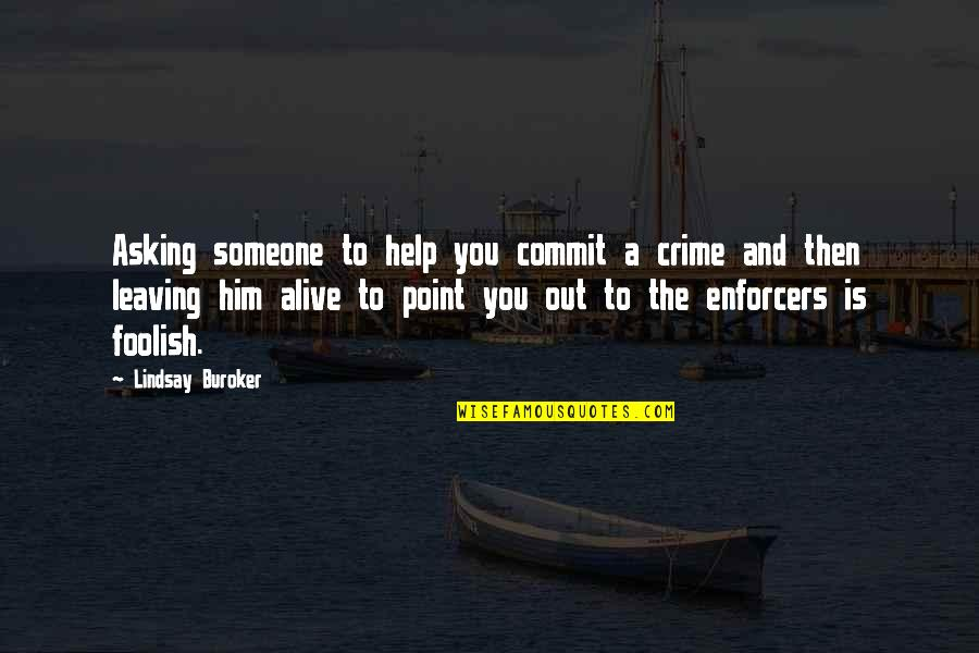 Leaving Him Quotes By Lindsay Buroker: Asking someone to help you commit a crime