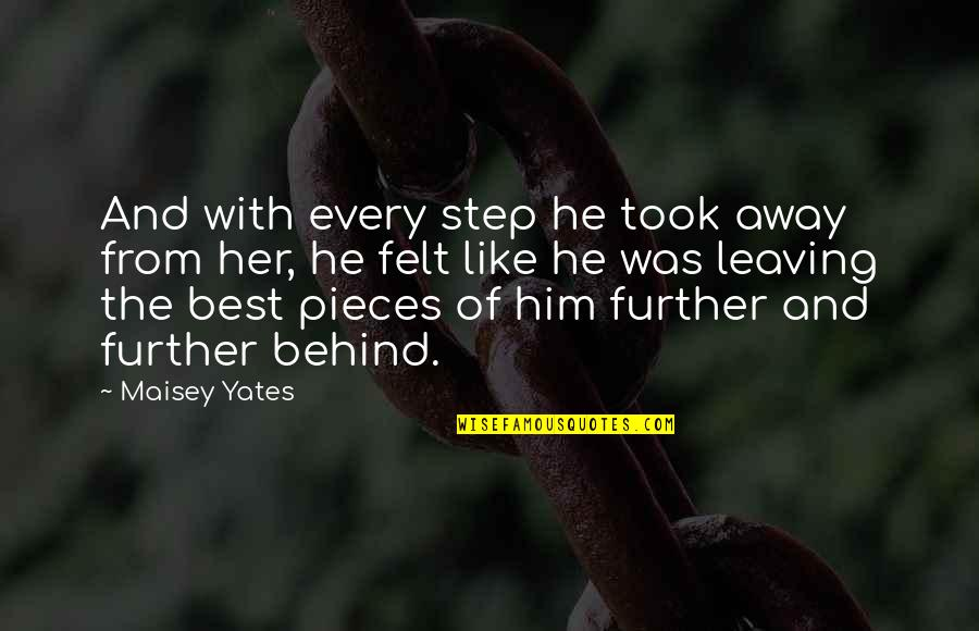 Leaving Him Quotes By Maisey Yates: And with every step he took away from