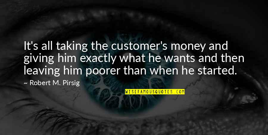Leaving Him Quotes By Robert M. Pirsig: It's all taking the customer's money and giving