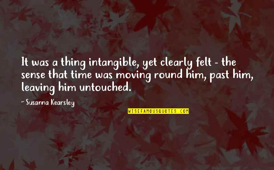 Leaving Him Quotes By Susanna Kearsley: It was a thing intangible, yet clearly felt