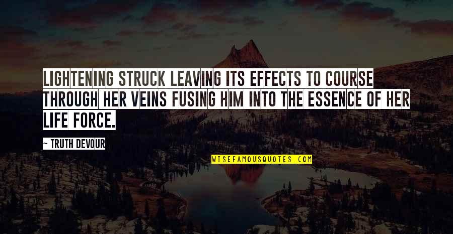 Leaving Him Quotes By Truth Devour: Lightening struck leaving its effects to course through