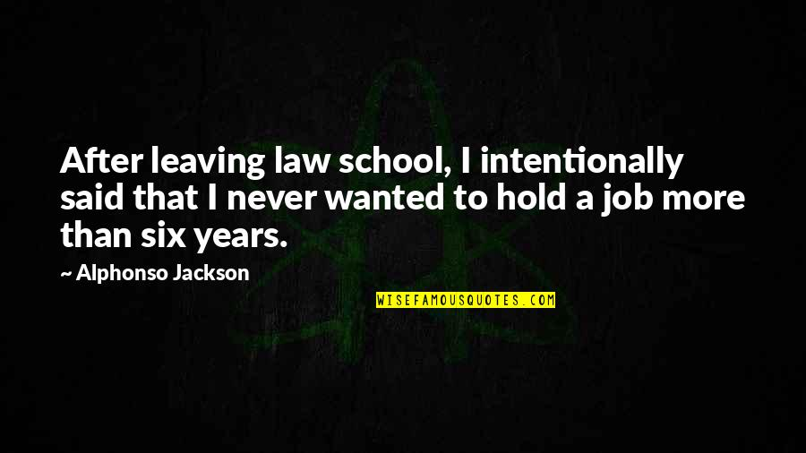 Leaving Job Quotes By Alphonso Jackson: After leaving law school, I intentionally said that