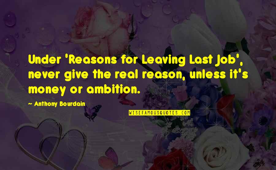 Leaving Job Quotes By Anthony Bourdain: Under 'Reasons for Leaving Last Job', never give