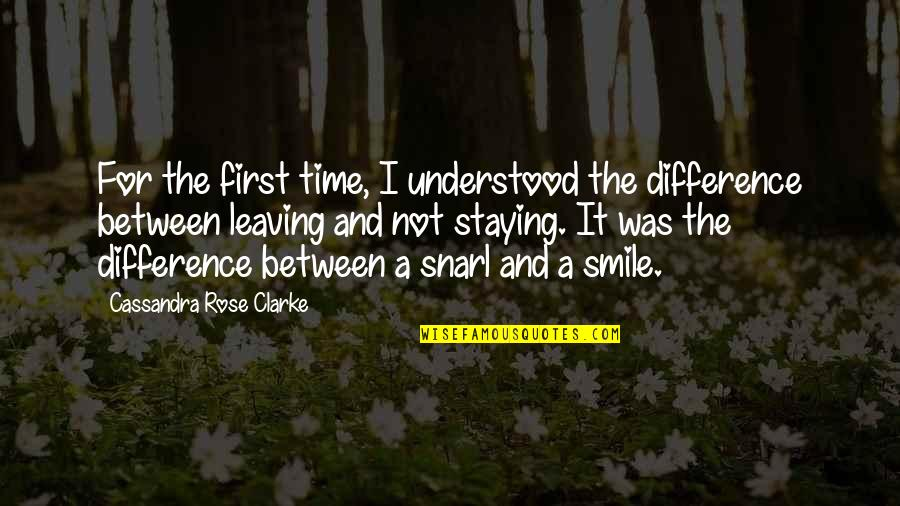 Leaving Or Staying Quotes By Cassandra Rose Clarke: For the first time, I understood the difference