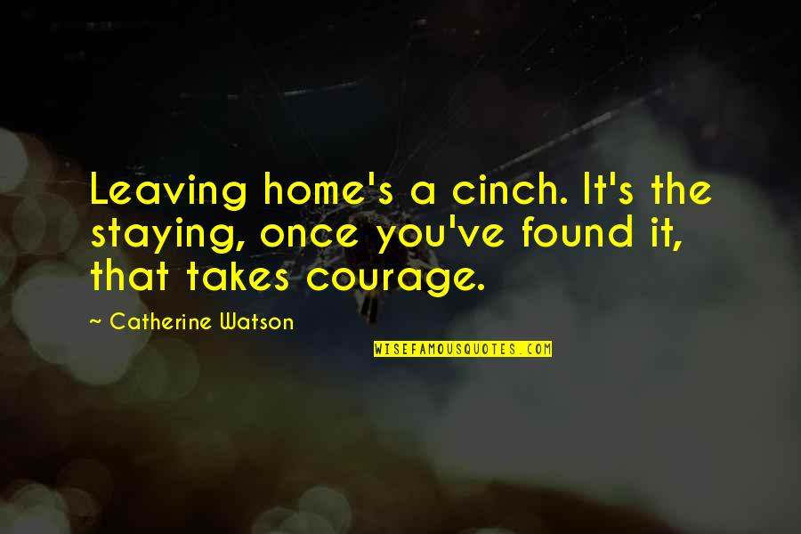 Leaving Or Staying Quotes By Catherine Watson: Leaving home's a cinch. It's the staying, once