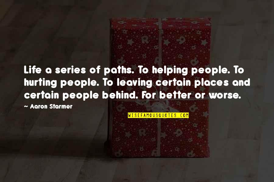 Leaving People Out Quotes By Aaron Starmer: Life a series of paths. To helping people.