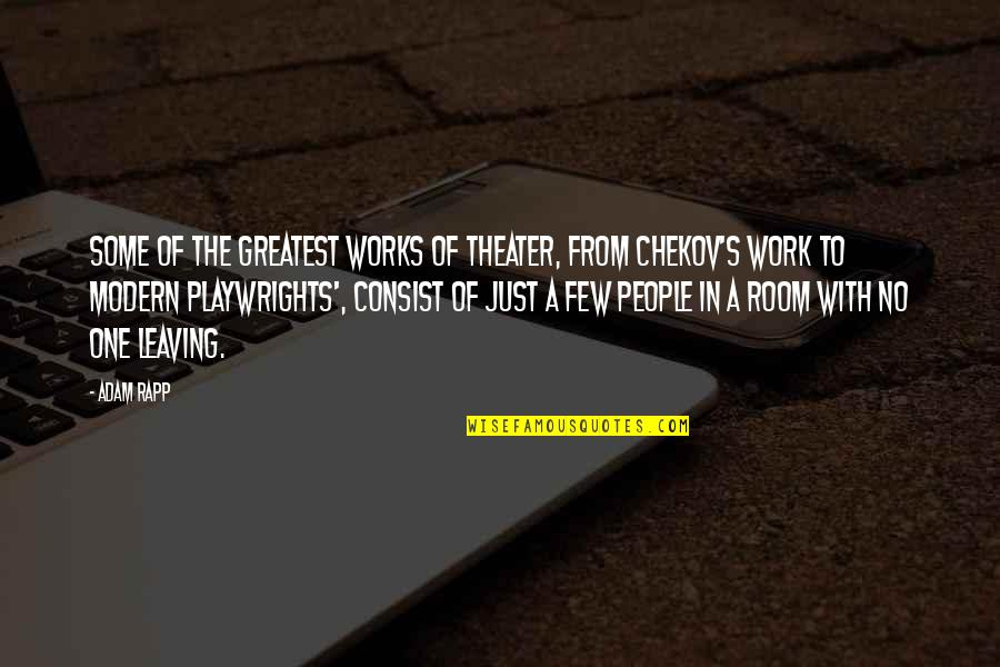 Leaving People Out Quotes By Adam Rapp: Some of the greatest works of theater, from
