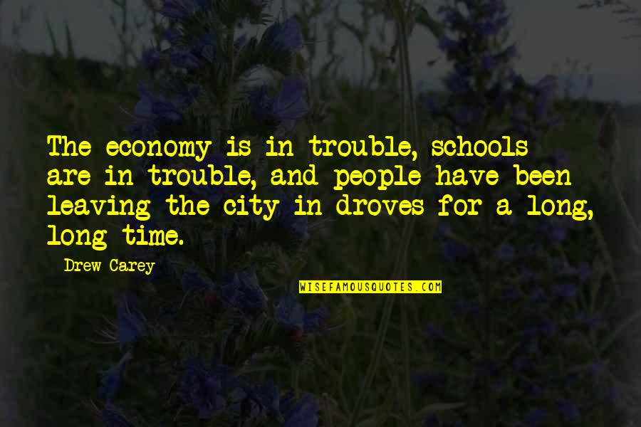 Leaving People Out Quotes By Drew Carey: The economy is in trouble, schools are in
