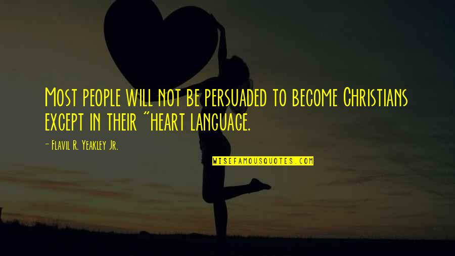 Leaving People Out Quotes By Flavil R. Yeakley Jr.: Most people will not be persuaded to become