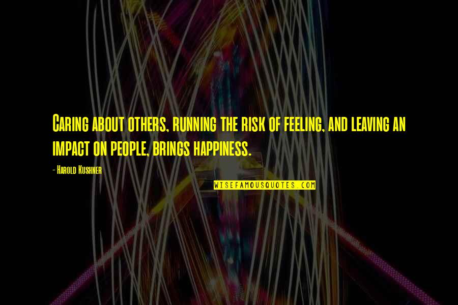 Leaving People Out Quotes By Harold Kushner: Caring about others, running the risk of feeling,