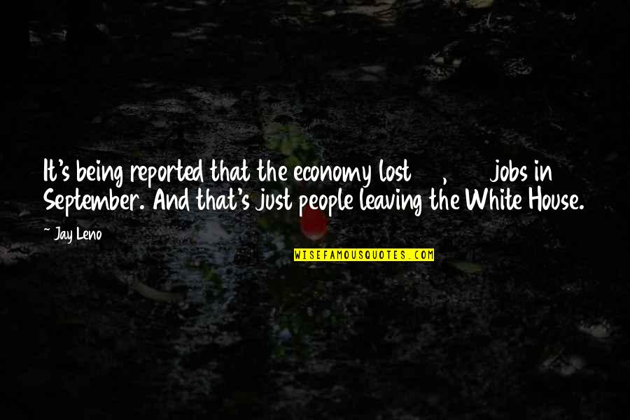 Leaving People Out Quotes By Jay Leno: It's being reported that the economy lost 95,000