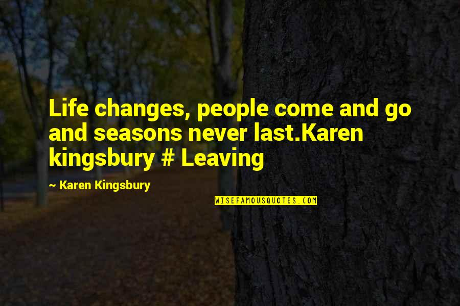Leaving People Out Quotes By Karen Kingsbury: Life changes, people come and go and seasons