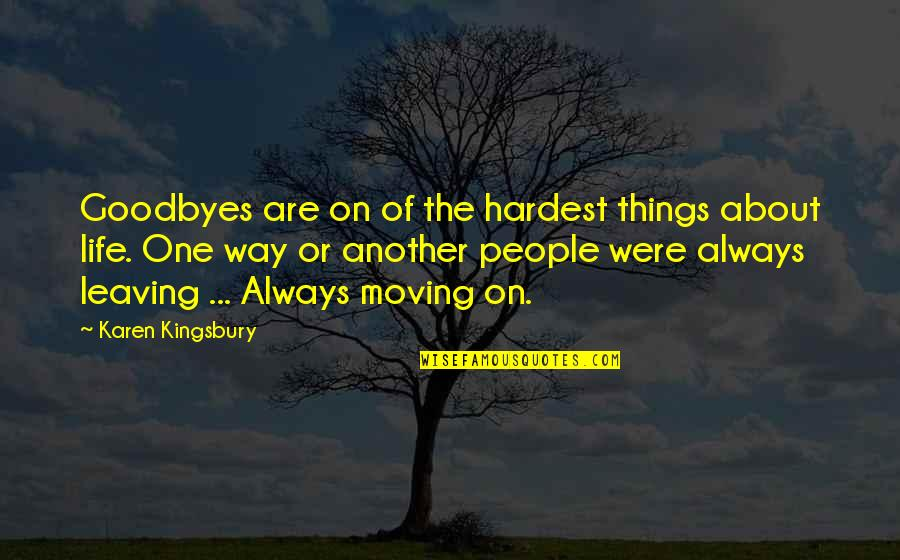Leaving People Out Quotes By Karen Kingsbury: Goodbyes are on of the hardest things about