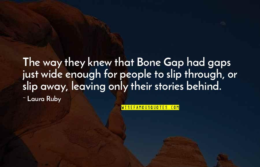 Leaving People Out Quotes By Laura Ruby: The way they knew that Bone Gap had