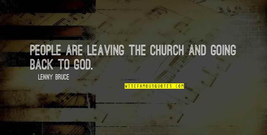 Leaving People Out Quotes By Lenny Bruce: People are leaving the church and going back