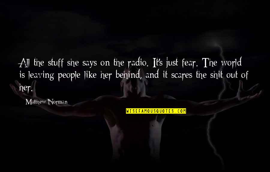 Leaving People Out Quotes By Matthew Norman: All the stuff she says on the radio.