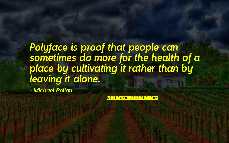 Leaving People Out Quotes By Michael Pollan: Polyface is proof that people can sometimes do