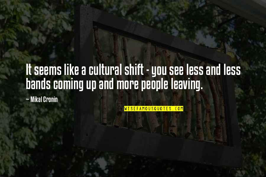 Leaving People Out Quotes By Mikal Cronin: It seems like a cultural shift - you