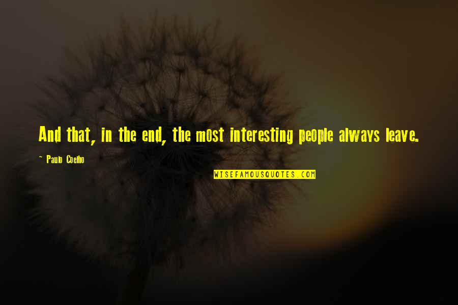 Leaving People Out Quotes By Paulo Coelho: And that, in the end, the most interesting