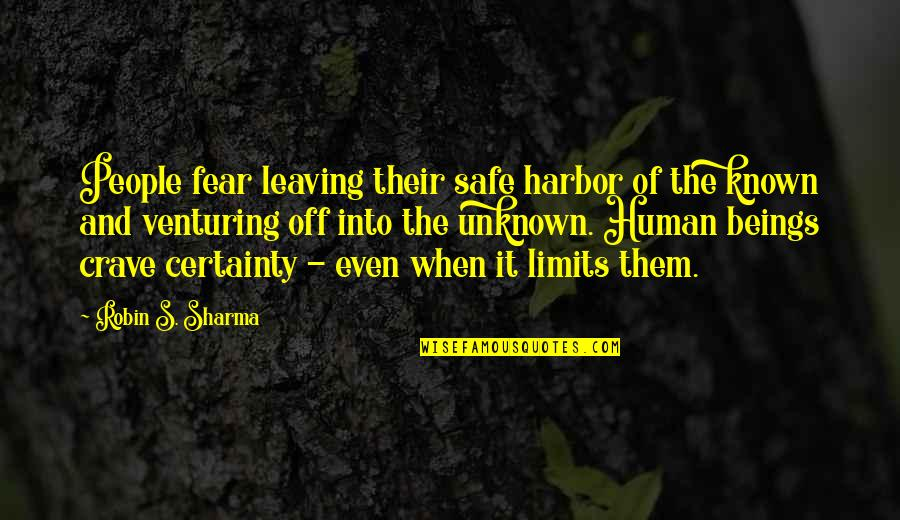 Leaving People Out Quotes By Robin S. Sharma: People fear leaving their safe harbor of the