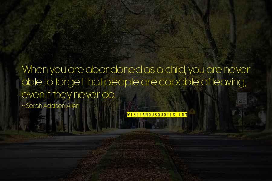 Leaving People Out Quotes By Sarah Addison Allen: When you are abandoned as a child, you