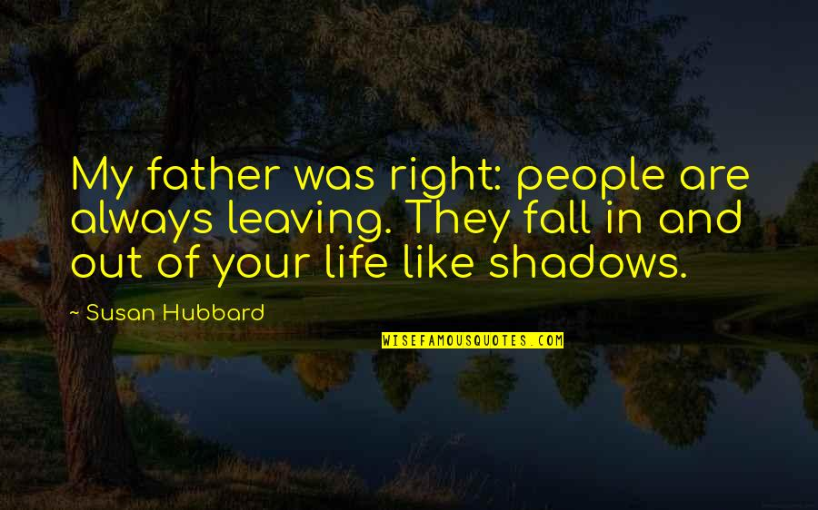 Leaving People Out Quotes By Susan Hubbard: My father was right: people are always leaving.