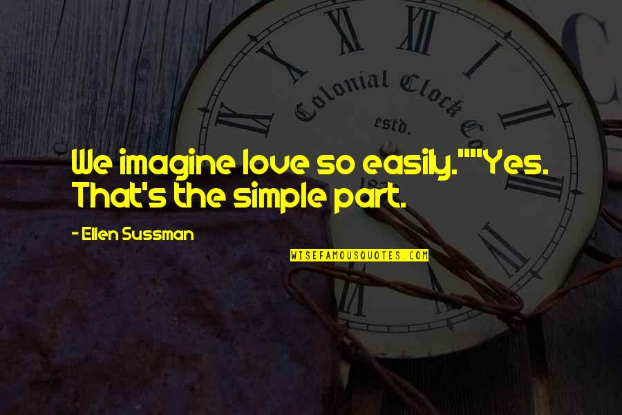 "Leaving Something To The Imagination Quotes By Ellen Sussman: We imagine love so easily.""""Yes. That's the simple"
