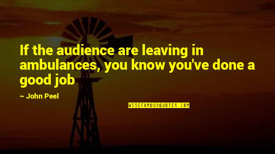 Leaving The Job Quotes By John Peel: If the audience are leaving in ambulances, you