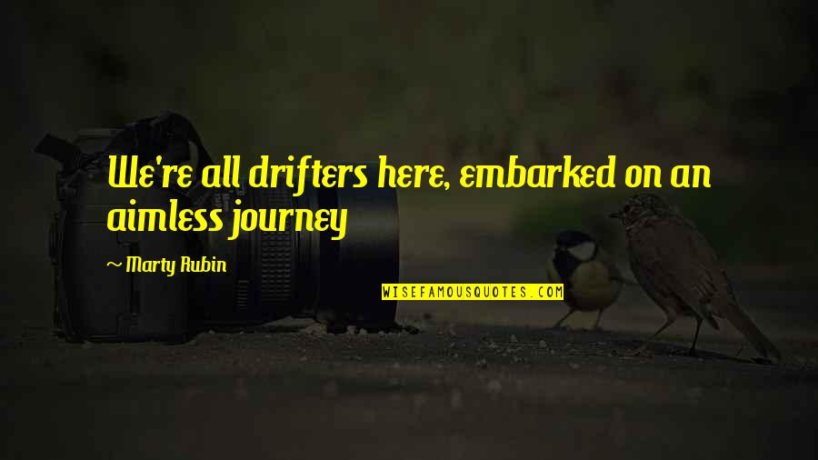Lebanese Patriotic Quotes By Marty Rubin: We're all drifters here, embarked on an aimless