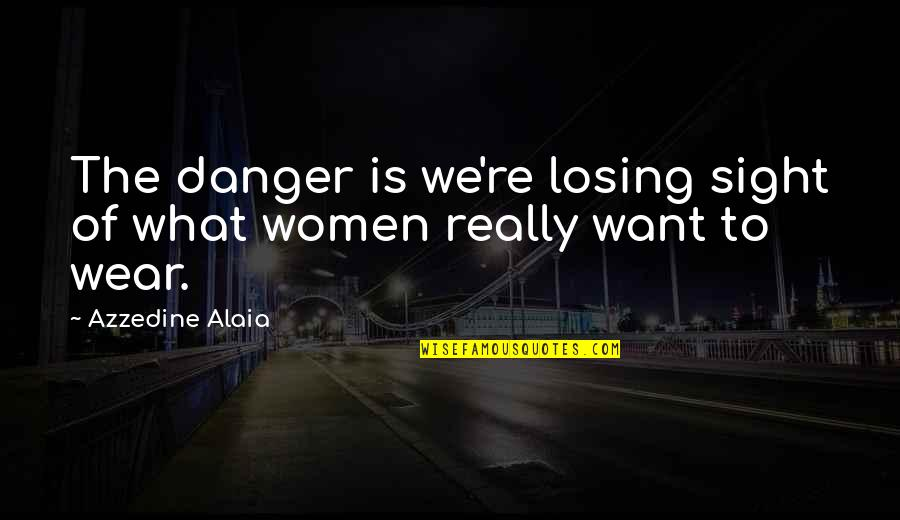 Lebanon Independence Quotes By Azzedine Alaia: The danger is we're losing sight of what