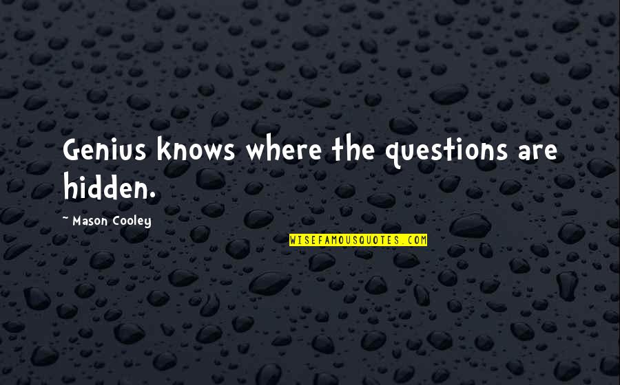 Lebanon Independence Quotes By Mason Cooley: Genius knows where the questions are hidden.