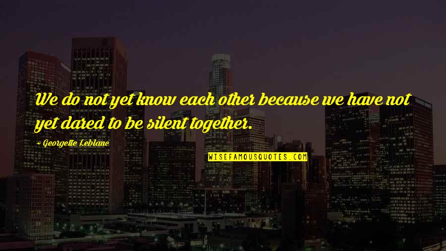 Leblanc's Quotes By Georgette Leblanc: We do not yet know each other because