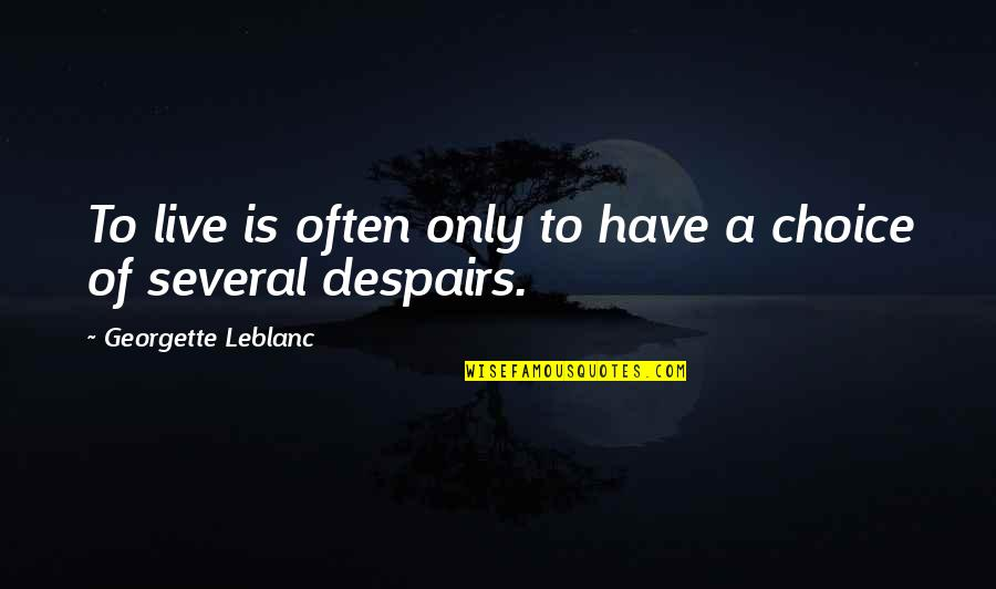 Leblanc's Quotes By Georgette Leblanc: To live is often only to have a