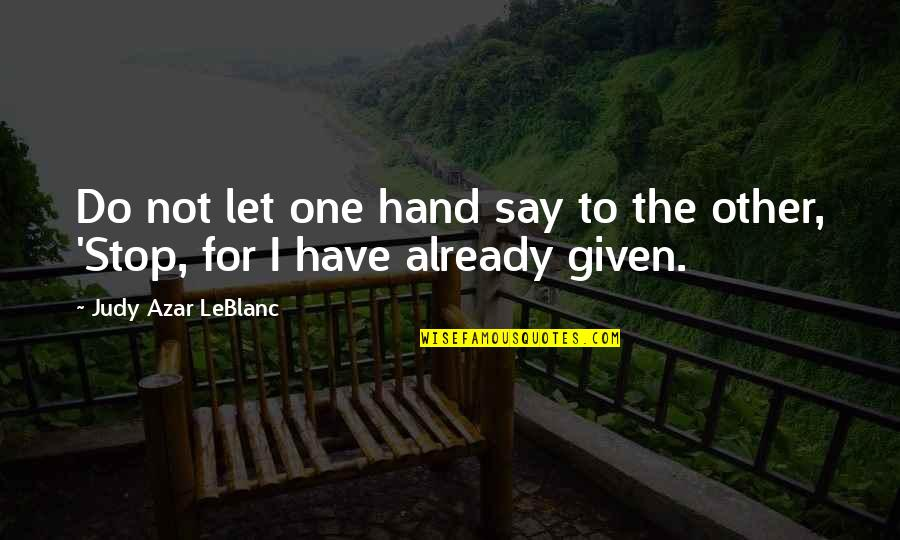 Leblanc's Quotes By Judy Azar LeBlanc: Do not let one hand say to the