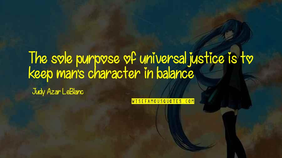 Leblanc's Quotes By Judy Azar LeBlanc: The sole purpose of universal justice is to