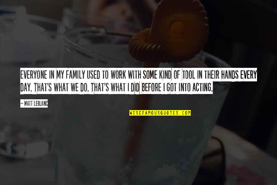 Leblanc's Quotes By Matt LeBlanc: Everyone in my family used to work with