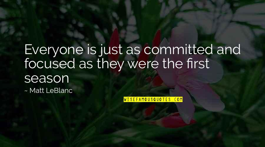 Leblanc's Quotes By Matt LeBlanc: Everyone is just as committed and focused as