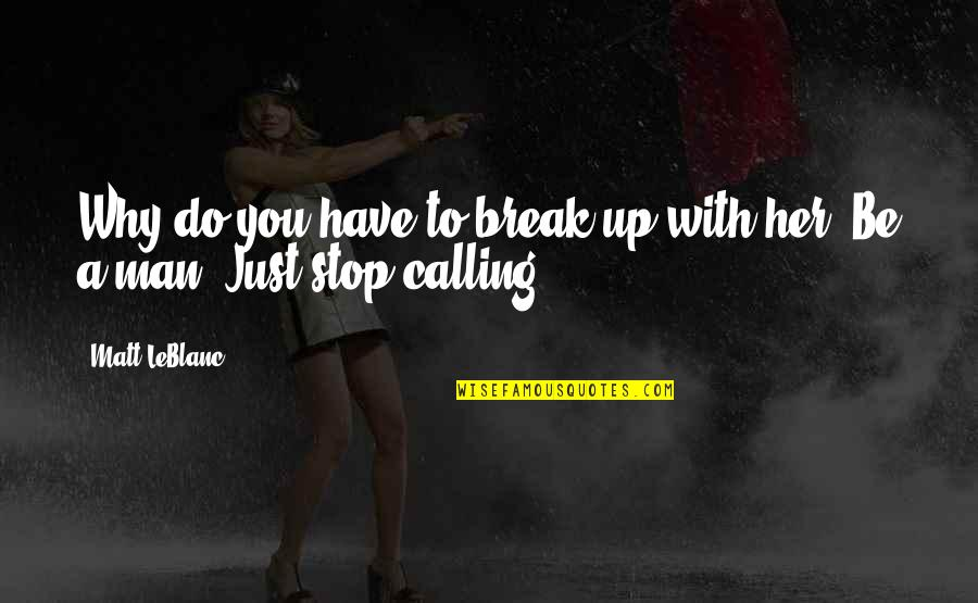 Leblanc's Quotes By Matt LeBlanc: Why do you have to break up with