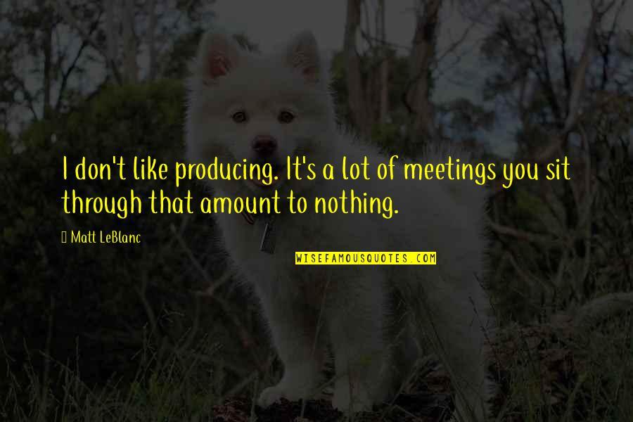 Leblanc's Quotes By Matt LeBlanc: I don't like producing. It's a lot of