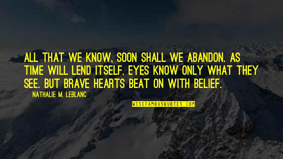 Leblanc's Quotes By Nathalie M. Leblanc: All that we know, soon shall we abandon.