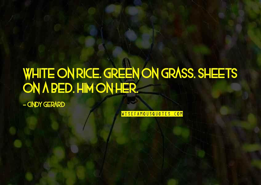 Lecherousness Quotes By Cindy Gerard: White on rice. Green on grass. Sheets on
