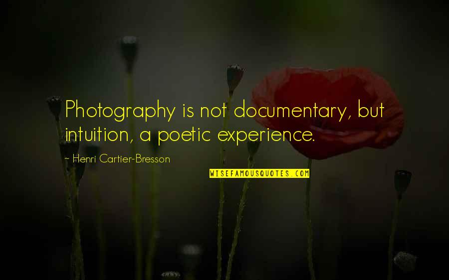 Lecherousness Quotes By Henri Cartier-Bresson: Photography is not documentary, but intuition, a poetic