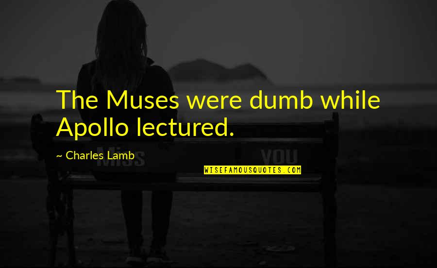 Lectured Quotes By Charles Lamb: The Muses were dumb while Apollo lectured.