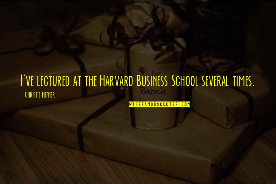 Lectured Quotes By Christie Hefner: I've lectured at the Harvard Business School several