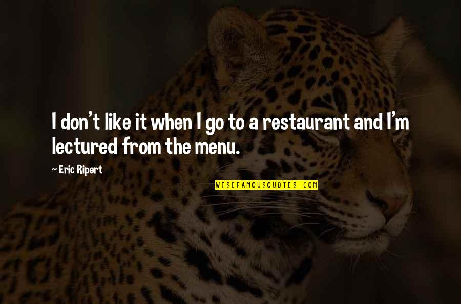 Lectured Quotes By Eric Ripert: I don't like it when I go to