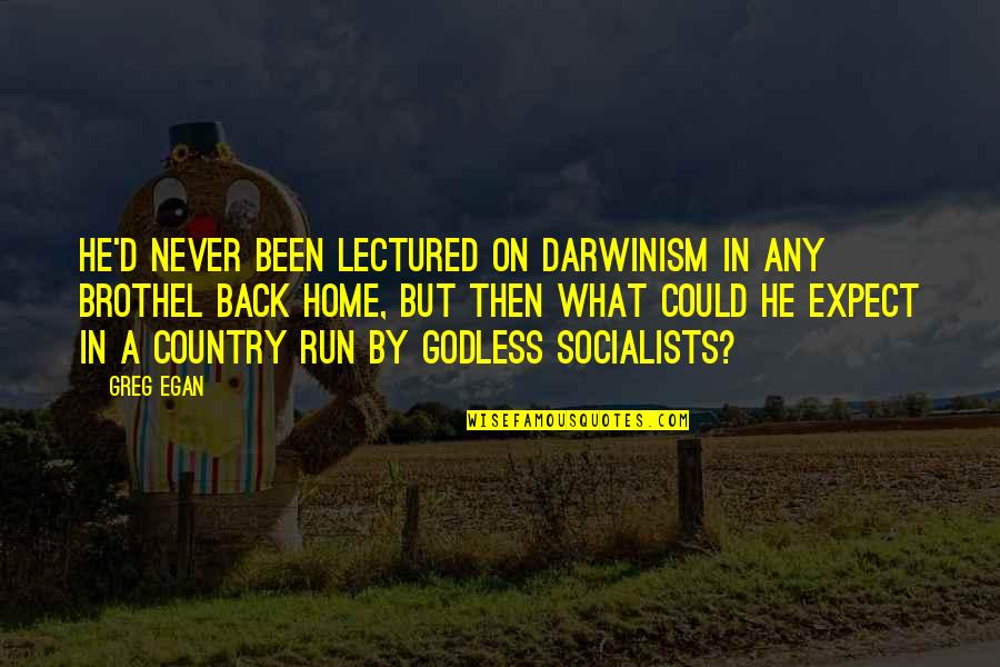 Lectured Quotes By Greg Egan: He'd never been lectured on Darwinism in any