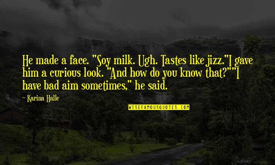 """Lectured Quotes By Karina Halle: He made a face. """"Soy milk. Ugh. Tastes"""