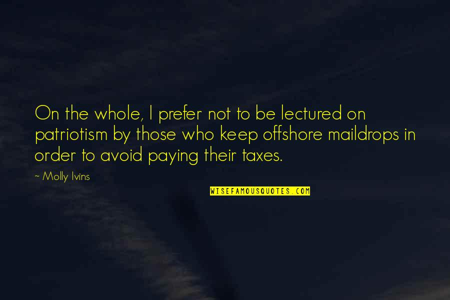 Lectured Quotes By Molly Ivins: On the whole, I prefer not to be