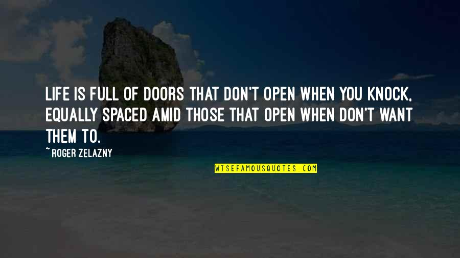 Lectured Quotes By Roger Zelazny: Life is full of doors that don't open