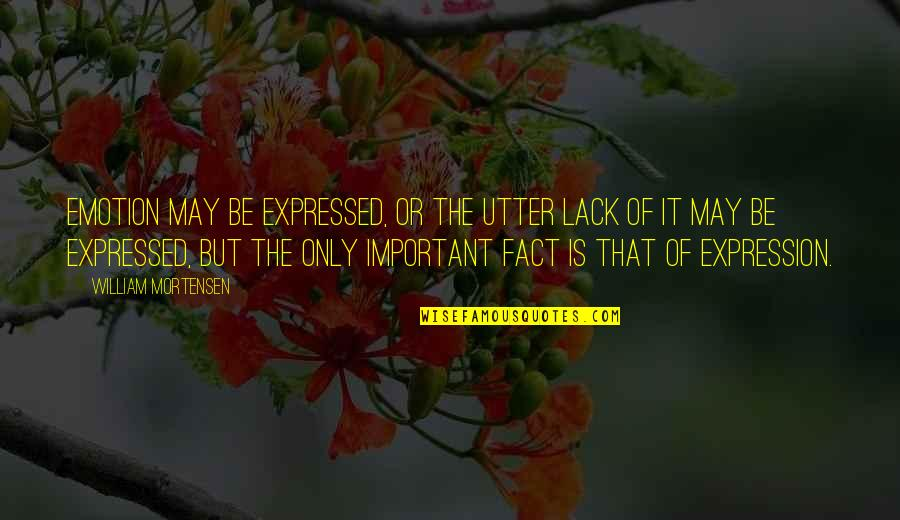 Lectured Quotes By William Mortensen: Emotion may be expressed, or the utter lack